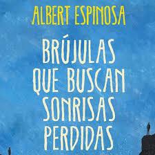 Brújulas que buscan sonrisas perdidas. Albert Espinosa.
