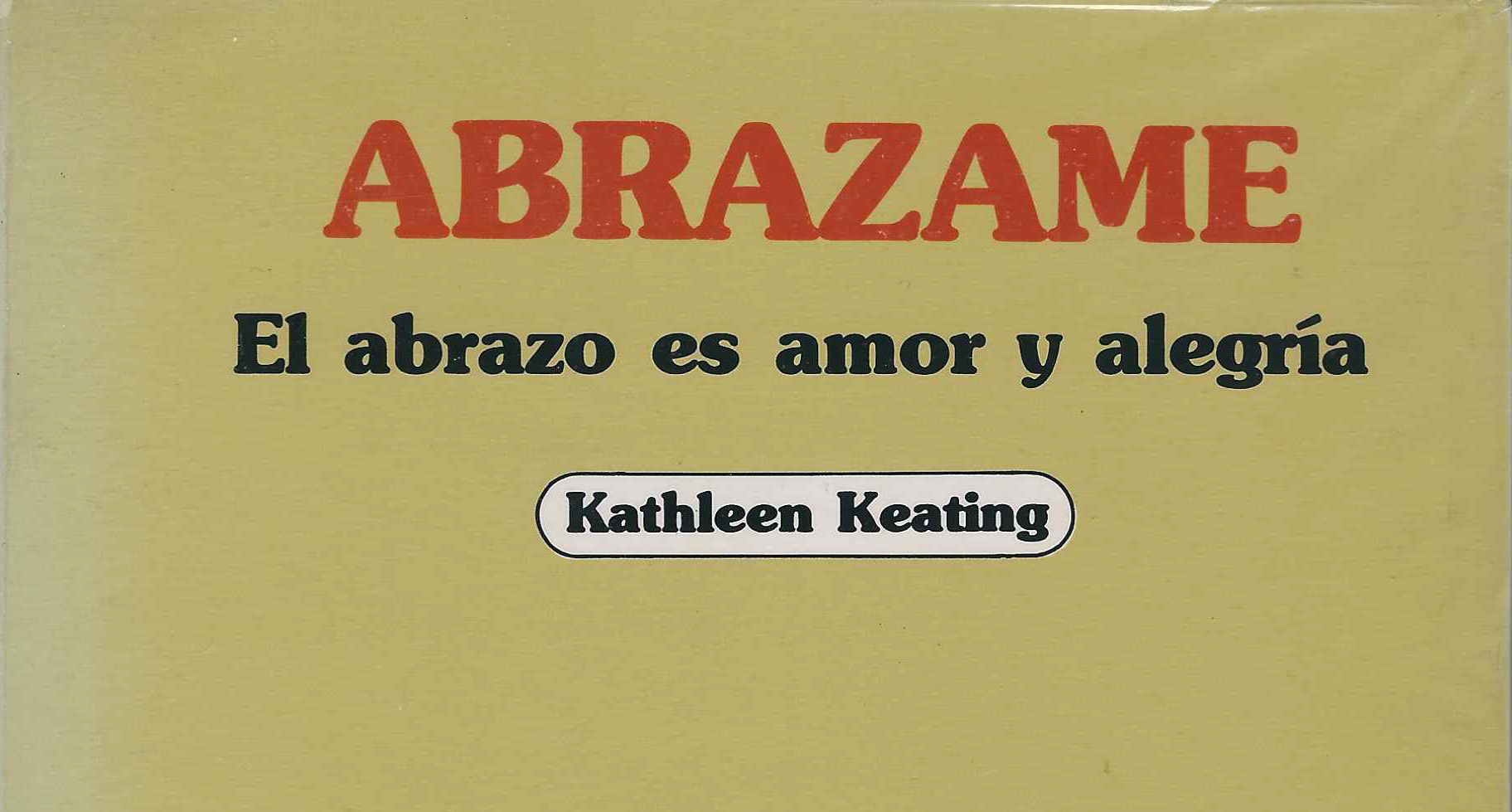 Abrazame. El abrazo es amor y alegría. Kathleen Keating